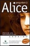 Perguntem à Alice - Diário de uma toxicodependente - Anonymous Anonymous