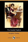 The Scarlet Feather (Dodo Press) - Houghton Townley, Will Grefé