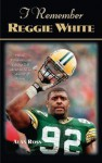 """I Remember Reggie White: Friends, Teammates, and Coaches Talk about the NFL's Minister of Defense"""""""" - Alan Ross"""