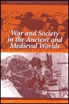 War And Society In The Ancient And Medieval Worlds: Asia, The Mediterranean, Europe, And Mesoamerica - Kurt A. Raaflaub, Brian Campbell, Pierre Briant