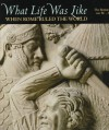 What Life Was Like When Rome Ruled the World: The Roman Empire, 100 BC - AD 200 - Time-Life Books