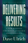 Delivering Results: A New Mandate for Human Resource Professionals - an Introduction by Dave Ulrich, Edited, David Ulrich