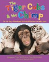 The Tiger Cubs and the Chimp: The True Story of How Anjana the Chimp Helped Raise Two Baby Tigers - Bhagavan Antle, Thea Feldman, Barry Bland