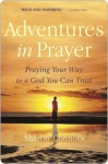 Adventures in Prayer: Praying Your Way to a God You Can Trust - Sharon Connors