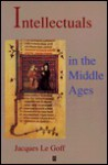 Intellectuals in the Middle Ages - Jacques Le Goff