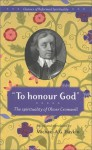 To Honour God: the spirituality of Oliver Cromwell (Classics of Reformed Spirituality) - Michael A.G. Haykin