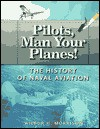 Pilots, Man Your Planes!: The History of Naval Aviation - Wilbur H. Morrison