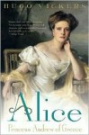 Alice: Princess Andrew of Greece - Hugo Vickers