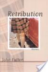 Retribution: Stories - John Fulton