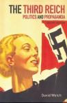 The Third Reich: Politics and Propaganda - David Welch