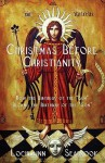 """Christmas Before Christianity: How the Birthday of the """"Sun"""" Became the Birthday of the """"Son"""" - Lochlainn Seabrook"""
