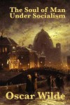 The Soul of Man Under Socialism - Oscar Wilde
