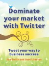 Dominate your market with Twitter - John Smith, Jose Llinares