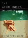 Abortionist's Daughter (Audio) - Elisabeth Hyde, Beth McDonald