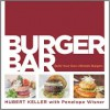 Burger Bar: Build Your Own Ultimate Burgers - Hubert Keller, Penelope Wisner