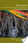 Beyond the Sacred Forest: Complicating Conservation in Southeast Asia - Michael R. Dove, Percy E. Sajise, Amity A. Doolittle, Arturo Escobar, Dianne Rocheleau