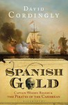 Spanish Gold: Captain Woodes Rogers and the Pirates of the Caribbean - David Cordingly