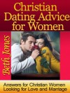 Christian Dating Advice For Women (Answers for Christian Women Looking for Love and Marriage) - Beth Jones