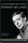 In the Beginning Was the Deed: Realism and Moralism in Political Argument - Bernard Williams, Geoffrey Hawthorn