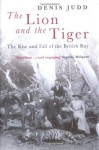 The Lion and the Tiger: The Rise and Fall of the British Raj, 1600-1947 - Denis Judd