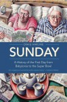 Sunday: A History of the First Day from Babylonia to the Super Bowl - Craig Harline