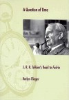 A Question of Time: J.R.R. Tolkien's Road to Faerie - Verlyn Flieger