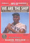 We Are the Ship: The Story of Negro League Baseball - Kadir Nelson, Dion Graham