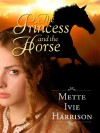 The Princess and the Horse - Mette Ivie Harrison