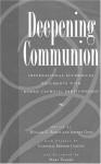 Deepening Communion: International Ecumenical Documents With Roman Catholic Participation - William G. Rusch, Secretariat for Catholic-Jewish Relation