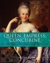 Queen, Empress, Concubine: 50 Women Rulers from Cleopatra to Catherine the Great - Claudia Gold