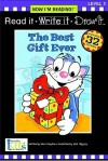 The Best Gift Ever (Read it, Write it, Draw it Level 1: Now I'm Reading! Series) - Nora Gaydos