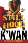Still Hood: A HoodRat Novel - K'wan