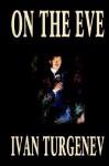On the Eve - Ivan Turgenev, Constance Garnett, Edward Garnett