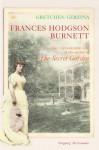 Frances Hodgson Burnett: The Unpredictable Life of the Author of the Secret Garden - Gretchen Holbrook Gerzina