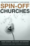 Spin-Off Churches: How One Church Successfully Plants Another - Rodney Harrison, Elmer L. Towns, Ed Stetzer, Tom Cheyney, Don Overstreet