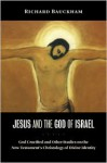 Jesus and the God of Israel: God Crucified and Other Studies on the New Testament's Christology of Divine Identity - Richard Bauckham