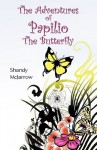 The Adventures of Papilio the Butterfly - Shandy Mcjarrow