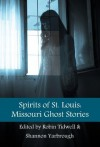 Spirits of St. Louis: Missouri Ghost Stories - Saint Louis, Robin Tidwell, Shannon Yarbrough