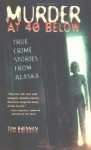 Murder at 40 Below: True Crime Stories from Alaska - Tom Brennan