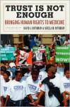 Trust is Not Enough: Bringing Human Rights to Medicine - David J. Rothman, Sheila M. Rothman