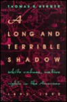 A Long And Terrible Shadow: White Values, Native Rights In The Americas, 1492 1992 - Thomas Berger