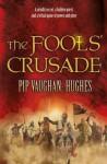 The Fools' Crusade - Pip Vaughan-Hughes