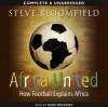 Africa United: How Football Explains Africa - Steve Bloomfield, Mark Meadows