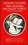 The Spanish Socialist Party: A History of Factionalism - Richard Gillespie