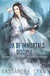 Book of Immortals: Disciple (Volume 1) - Kassandra Lynn