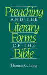 Preaching and the Literary Forms of the Bible - Thomas G. Long