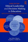 Ethical Leadership and Decision Making in Education: Applying Theoretical Perspectives to Complex Dilemmas - Joan Shapiro, Jacqueline Stefkovich