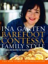 Barefoot Contessa Family Style: Easy Ideas and Recipes That Make Everyone Feel Like Family - Ina Garten