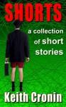 Shorts - Keith Cronin