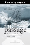 Fatal Passage: The Untold Story Of John Rae, The Arctic Adventurer Who Discovered The Fate Of Franklin - Ken McGoogan